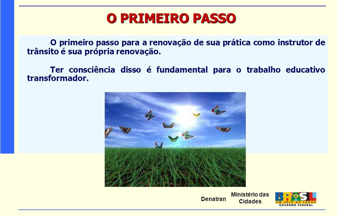 O PRIMEIRO PASSO O primeiro passo para a renovação de sua prática como instrutor de trânsito é sua própria renovação.