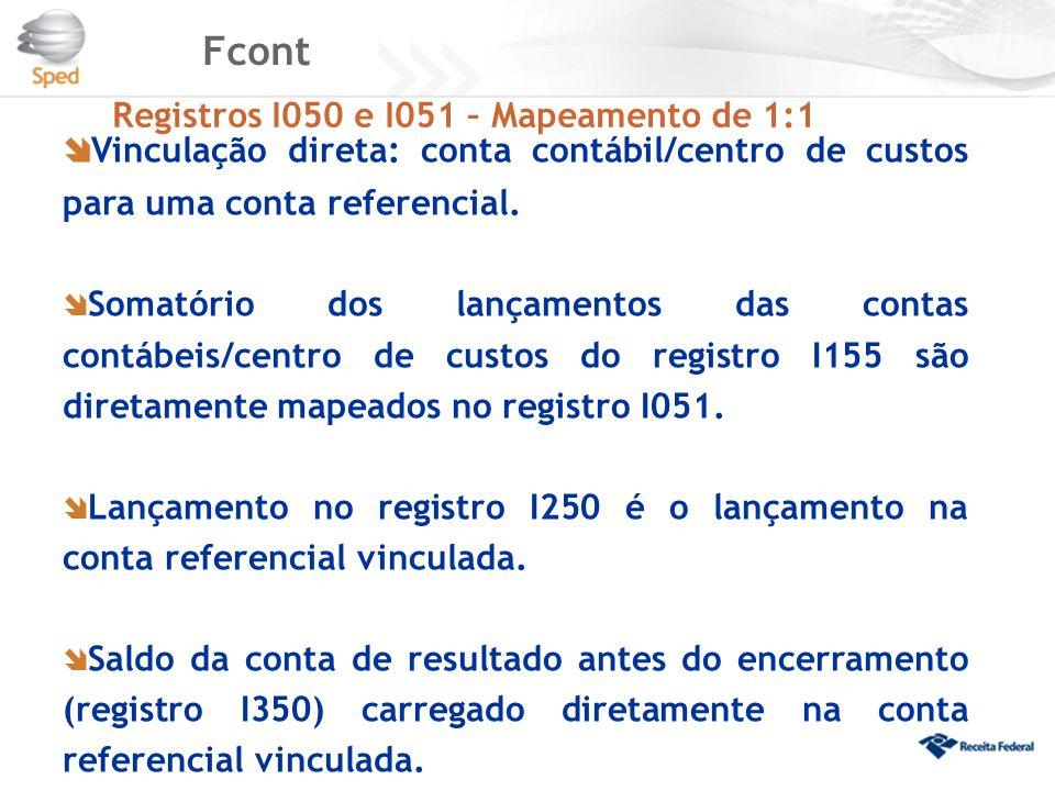 Fcont Registros I050 e I051 – Mapeamento de 1:1. Vinculação direta: conta contábil/centro de custos para uma conta referencial.