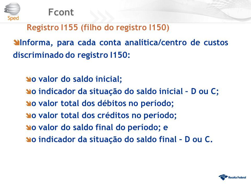 Fcont Registro I155 (filho do registro I150) Informa, para cada conta analítica/centro de custos discriminado do registro I150: