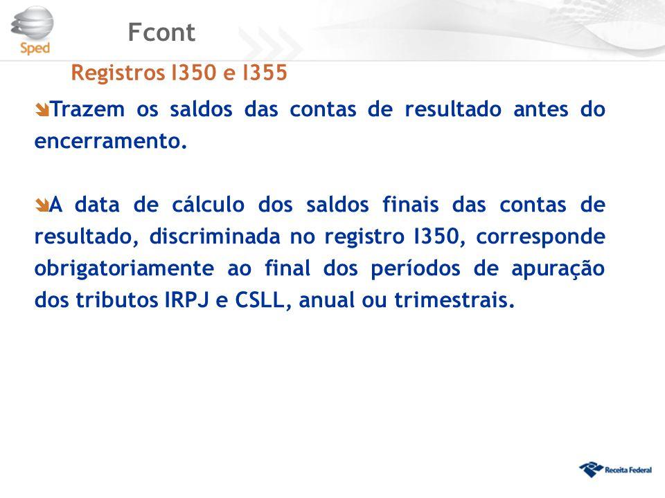 Fcont Registros I350 e I355. Trazem os saldos das contas de resultado antes do encerramento.