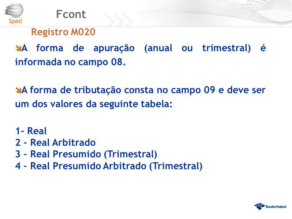 Fcont Registro M020. A forma de apuração (anual ou trimestral) é informada no campo 08.