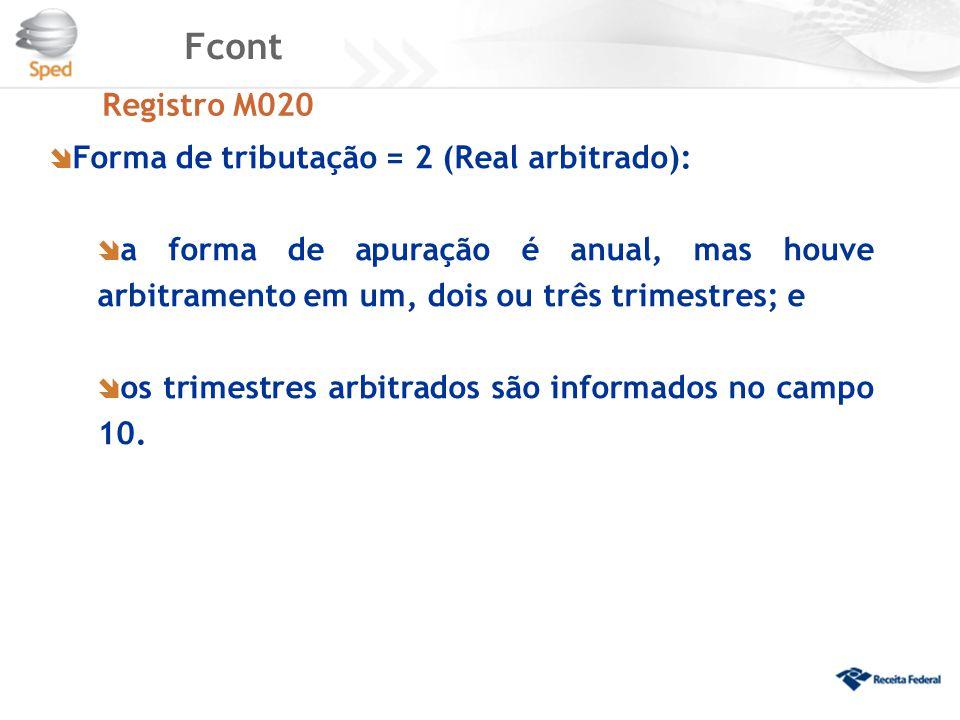 Fcont Registro M020 Forma de tributação = 2 (Real arbitrado):