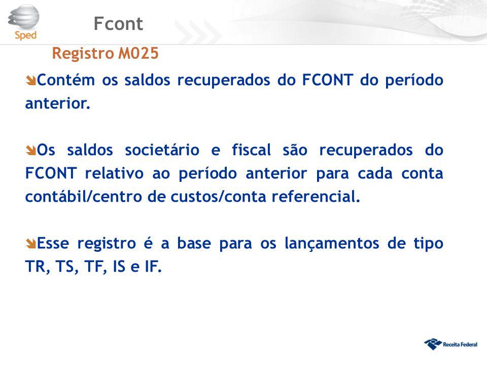 Fcont Registro M025. Contém os saldos recuperados do FCONT do período anterior.
