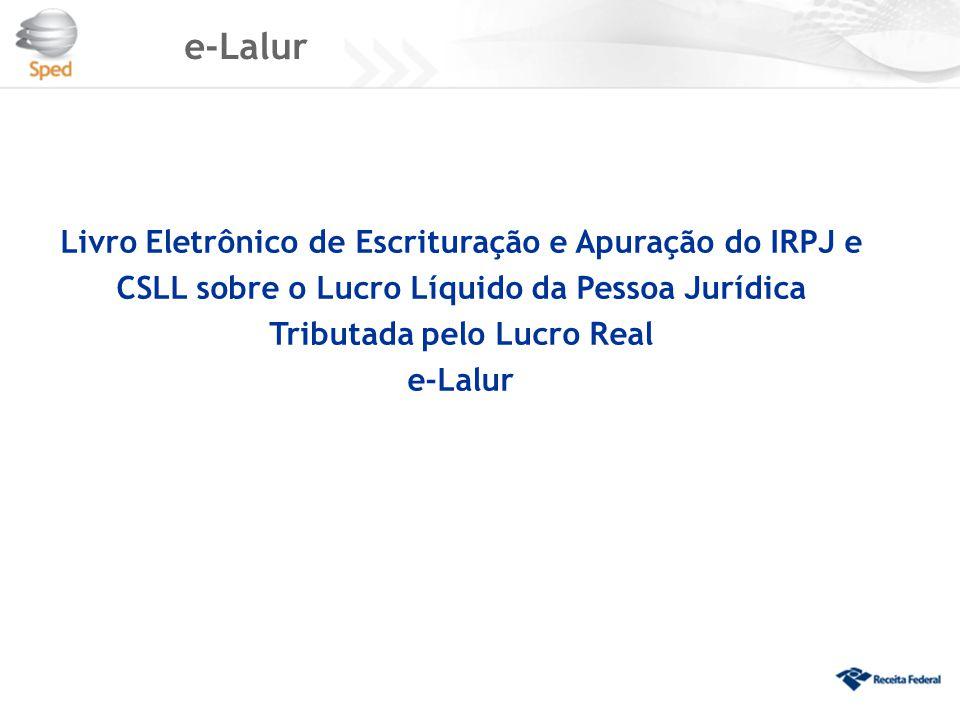 e-Lalur Livro Eletrônico de Escrituração e Apuração do IRPJ e CSLL sobre o Lucro Líquido da Pessoa Jurídica Tributada pelo Lucro Real.