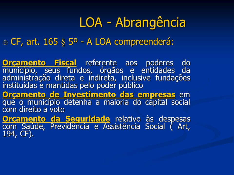 LOA - Abrangência CF, art. 165 § 5º - A LOA compreenderá: