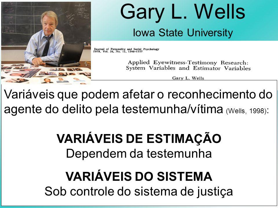 Gary L. Wells Iowa State University. Variáveis que podem afetar o reconhecimento do agente do delito pela testemunha/vítima (Wells, 1998):