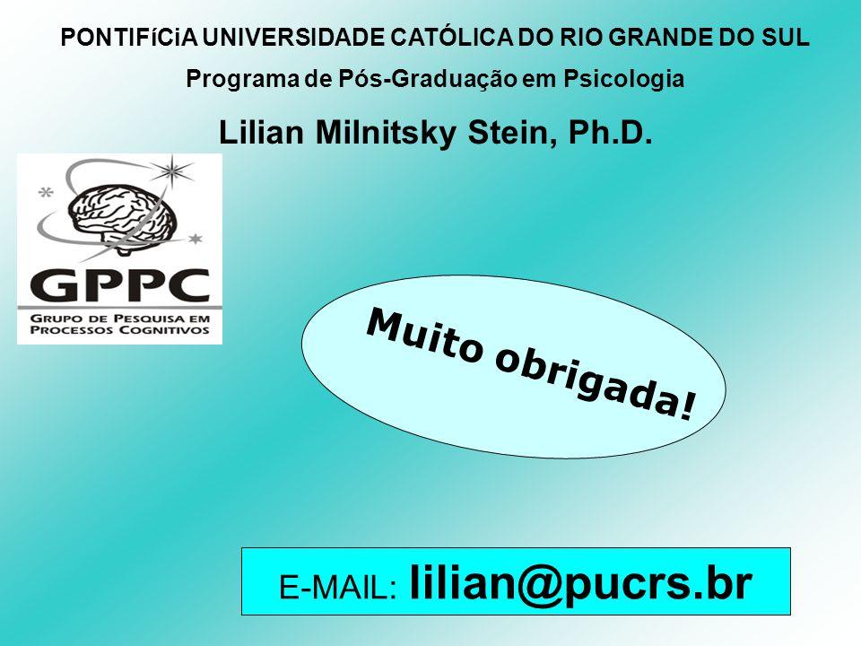Muito obrigada! Lilian Milnitsky Stein, Ph.D. E-MAIL: lilian@pucrs.br