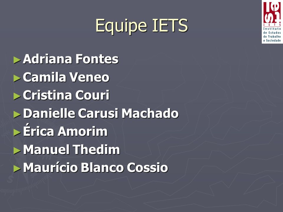 Equipe IETS Adriana Fontes Camila Veneo Cristina Couri