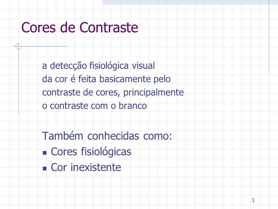 Cores de Contraste Também conhecidas como: Cores fisiológicas
