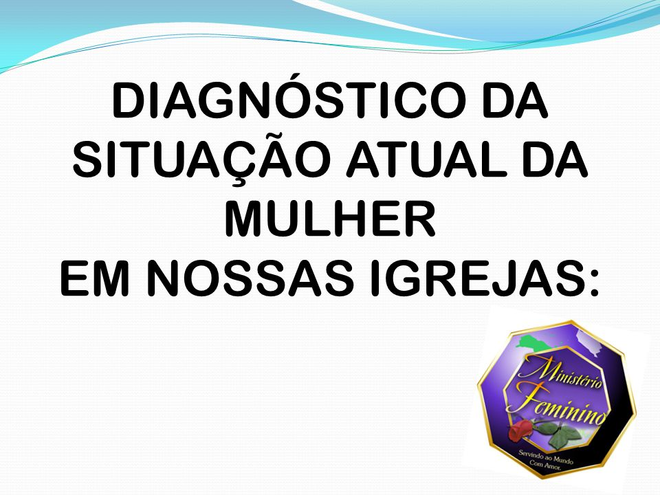 DIAGNÓSTICO DA SITUAÇÃO ATUAL DA MULHER