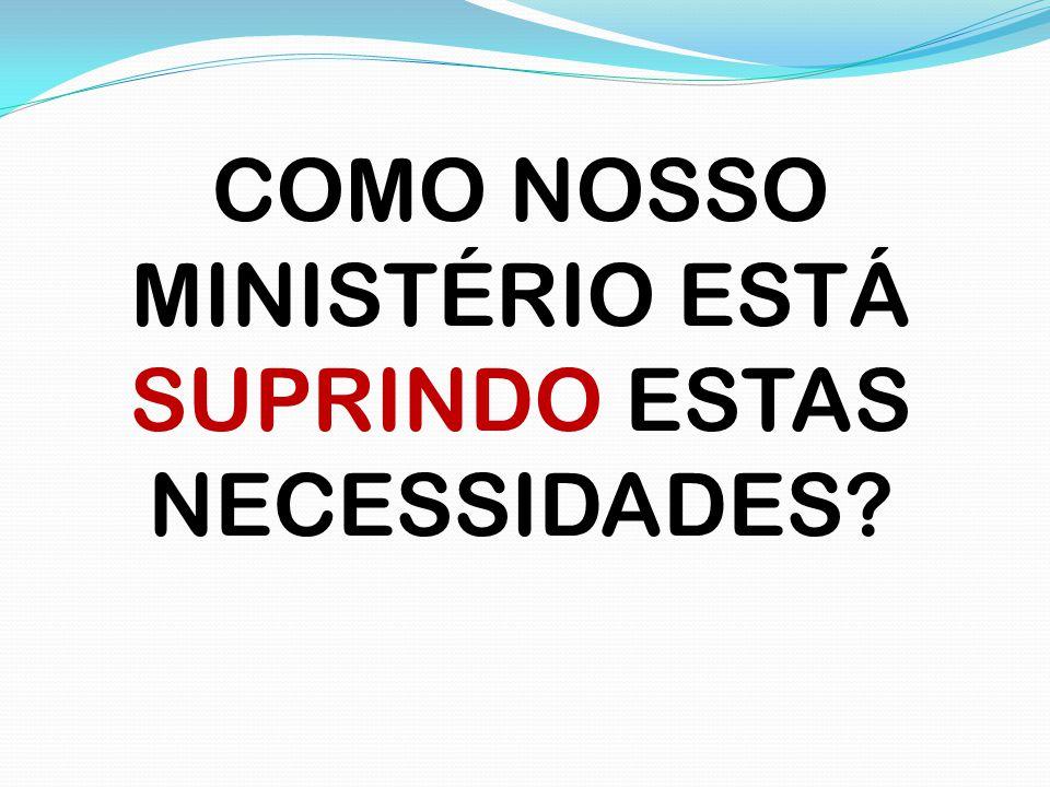 COMO NOSSO MINISTÉRIO ESTÁ SUPRINDO ESTAS NECESSIDADES