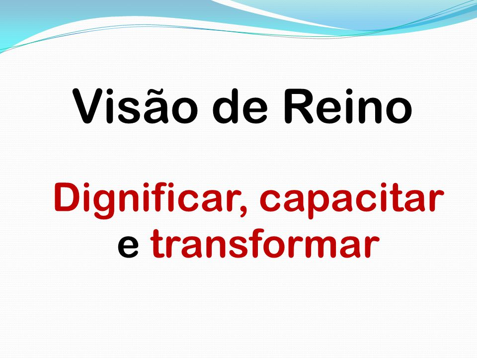 Dignificar, capacitar e transformar