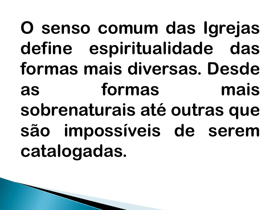 O senso comum das Igrejas define espiritualidade das formas mais diversas.