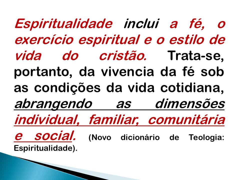 Espiritualidade inclui a fé, o exercício espiritual e o estilo de vida do cristão.