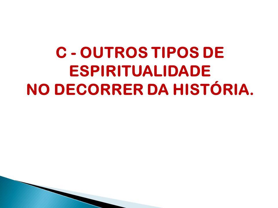 C - OUTROS TIPOS DE ESPIRITUALIDADE NO DECORRER DA HISTÓRIA.