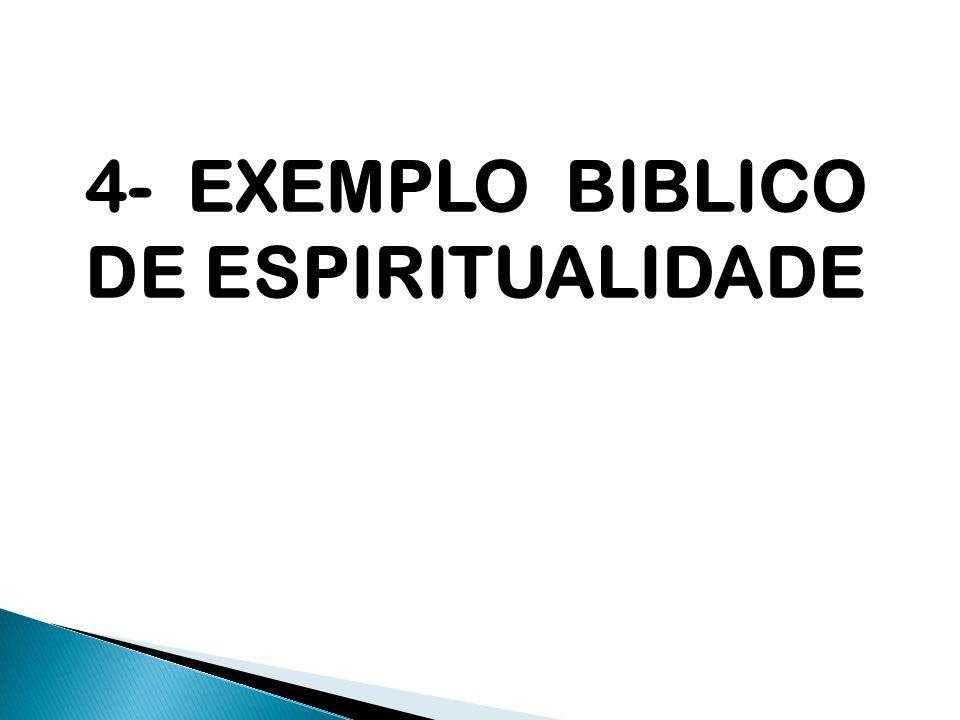4- EXEMPLO BIBLICO DE ESPIRITUALIDADE
