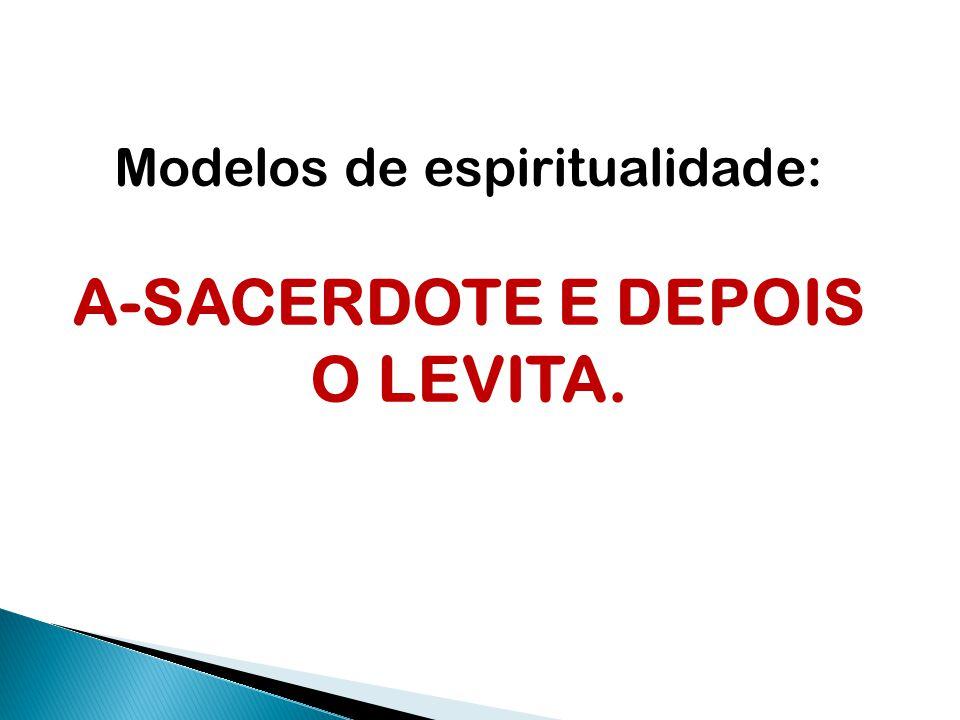A-SACERDOTE E DEPOIS O LEVITA.