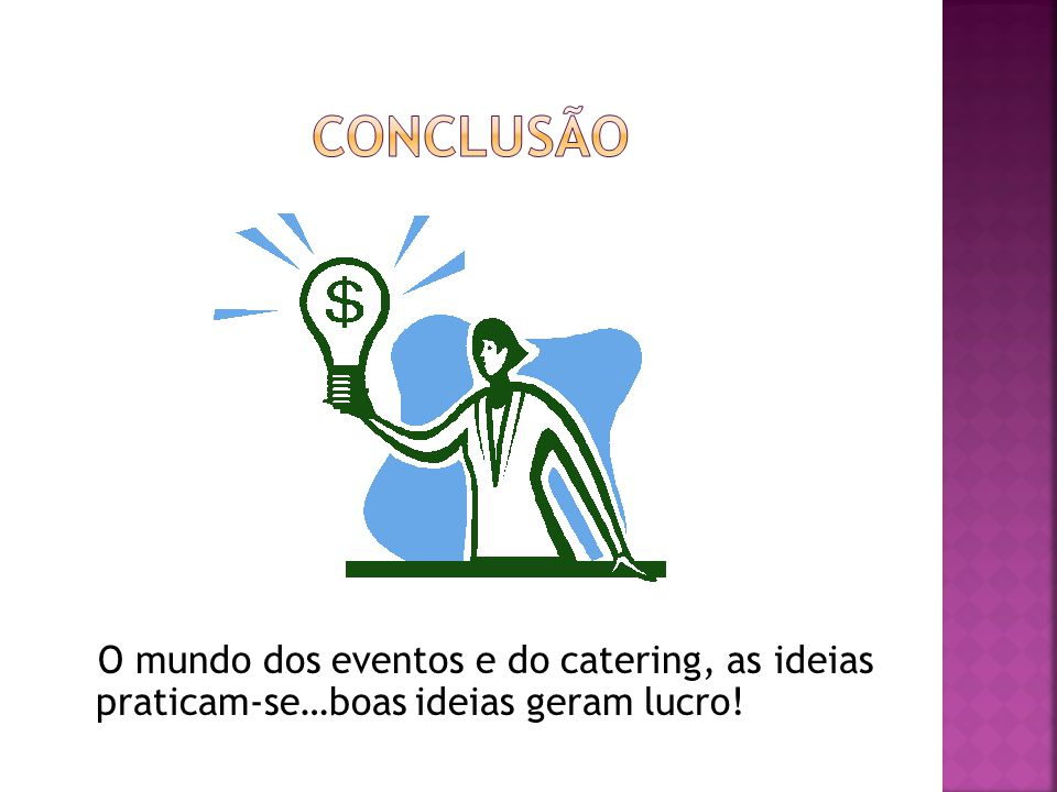 Conclusão O mundo dos eventos e do catering, as ideias praticam-se…boas ideias geram lucro!