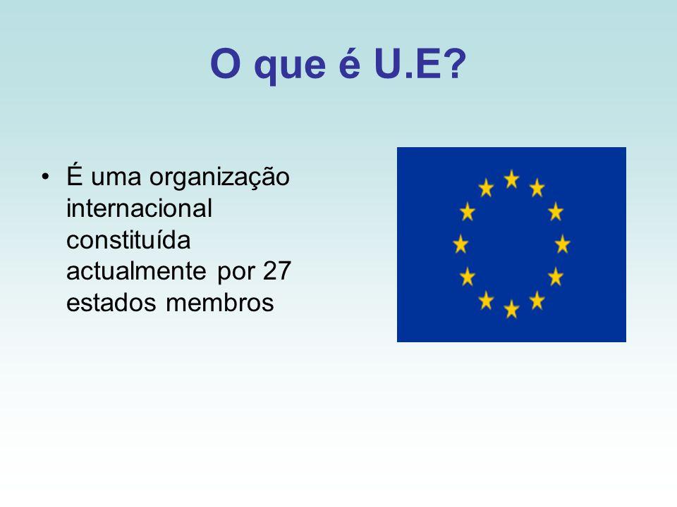 O que é U.E É uma organização internacional constituída actualmente por 27 estados membros