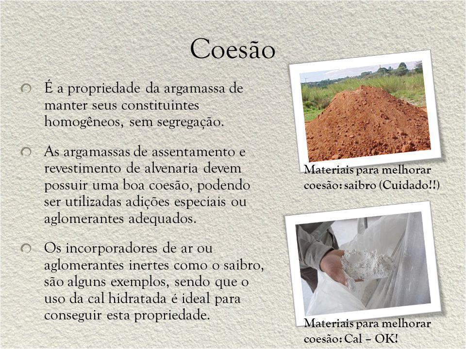Coesão É a propriedade da argamassa de manter seus constituintes homogêneos, sem segregação.