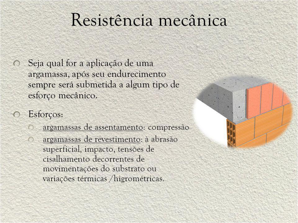 Resistência mecânica Seja qual for a aplicação de uma argamassa, após seu endurecimento sempre será submetida a algum tipo de esforço mecânico.