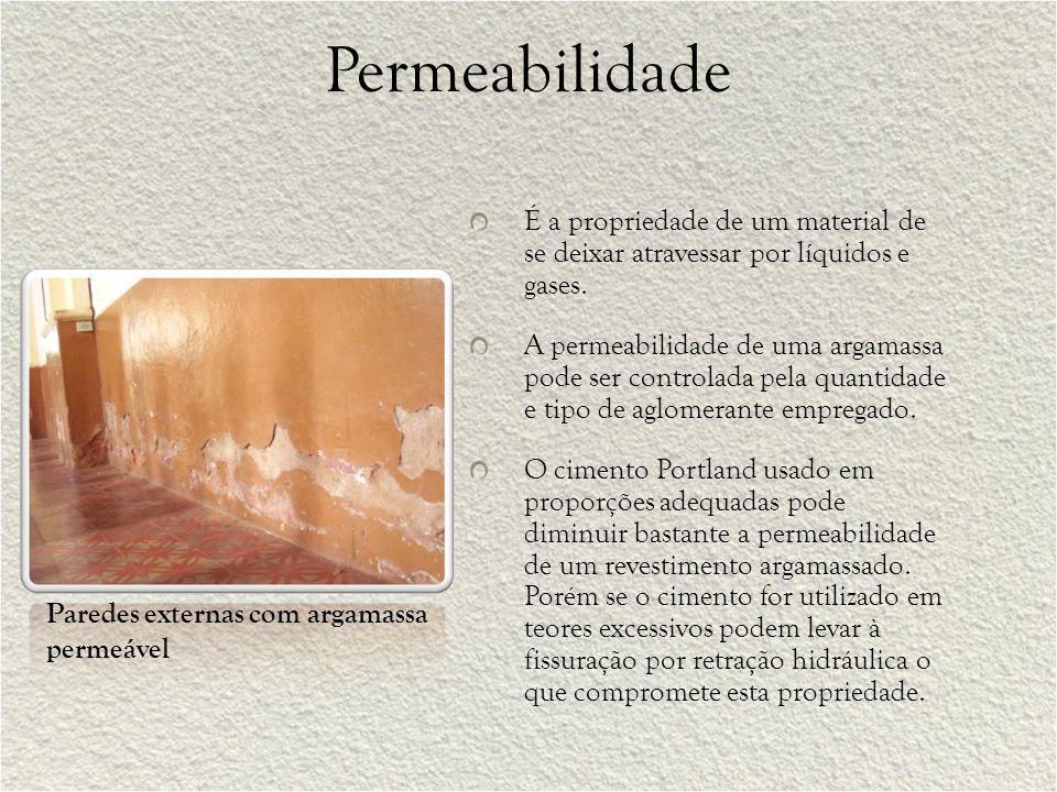 Permeabilidade É a propriedade de um material de se deixar atravessar por líquidos e gases.