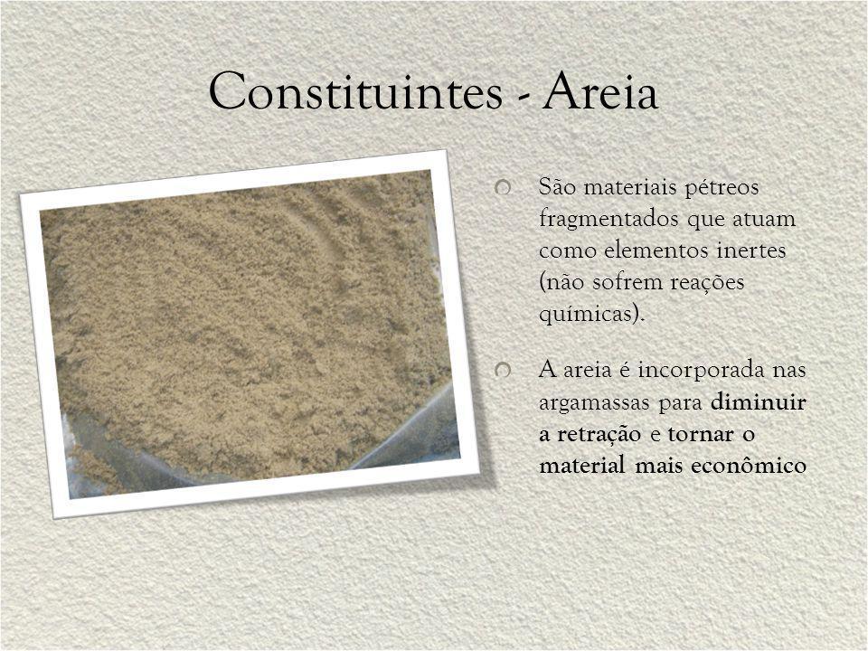 Constituintes - Areia São materiais pétreos fragmentados que atuam como elementos inertes (não sofrem reações químicas).