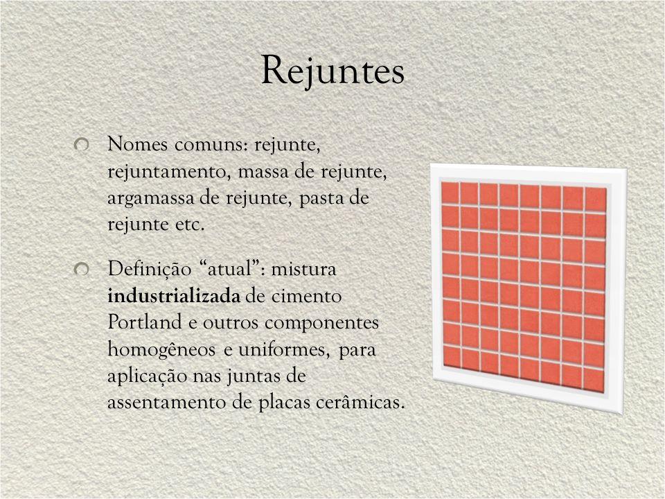 Rejuntes Nomes comuns: rejunte, rejuntamento, massa de rejunte, argamassa de rejunte, pasta de rejunte etc.