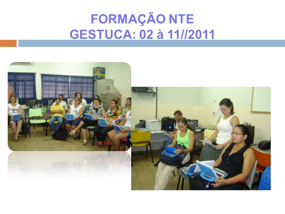 FORMAÇÃO NTE GESTUCA: 02 à 11//2011