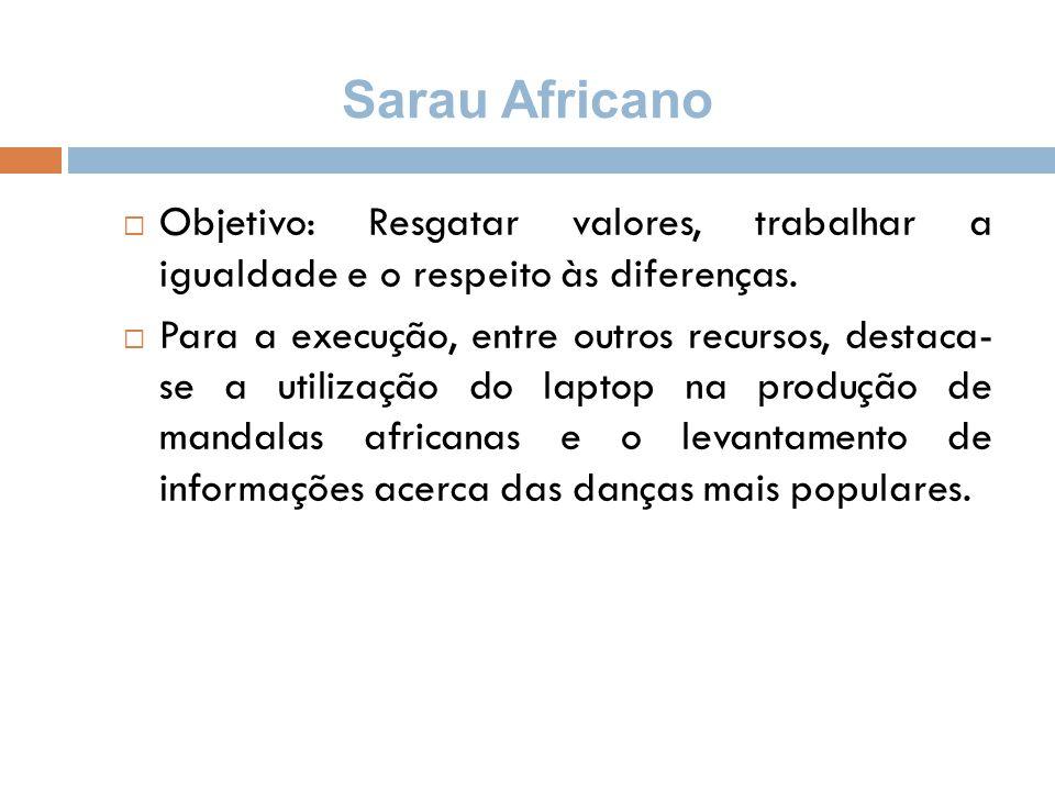 Sarau Africano Objetivo: Resgatar valores, trabalhar a igualdade e o respeito às diferenças.