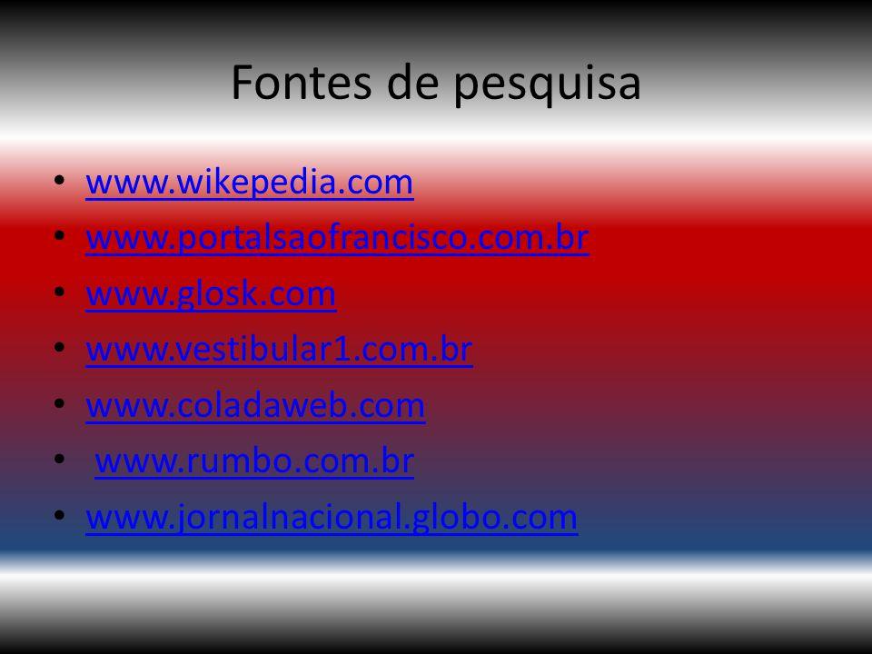 Fontes de pesquisa www.wikepedia.com www.portalsaofrancisco.com.br