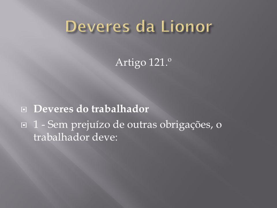 Deveres da Lionor Artigo 121.º Deveres do trabalhador