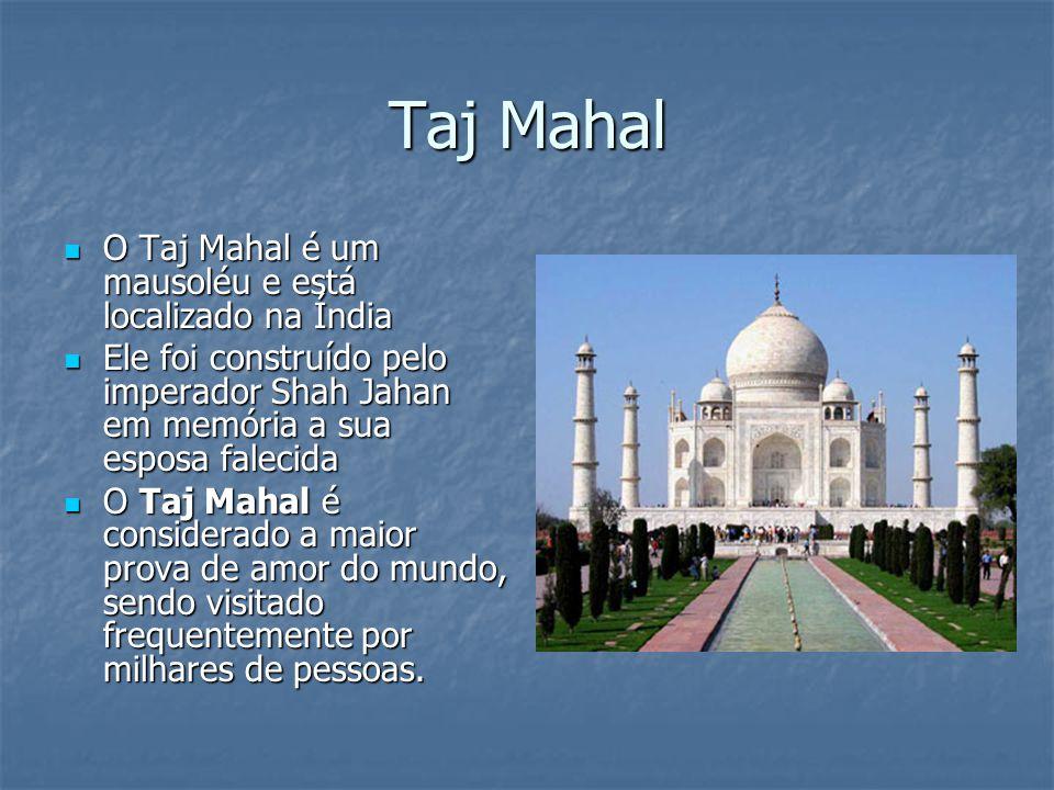 Taj Mahal O Taj Mahal é um mausoléu e está localizado na Índia