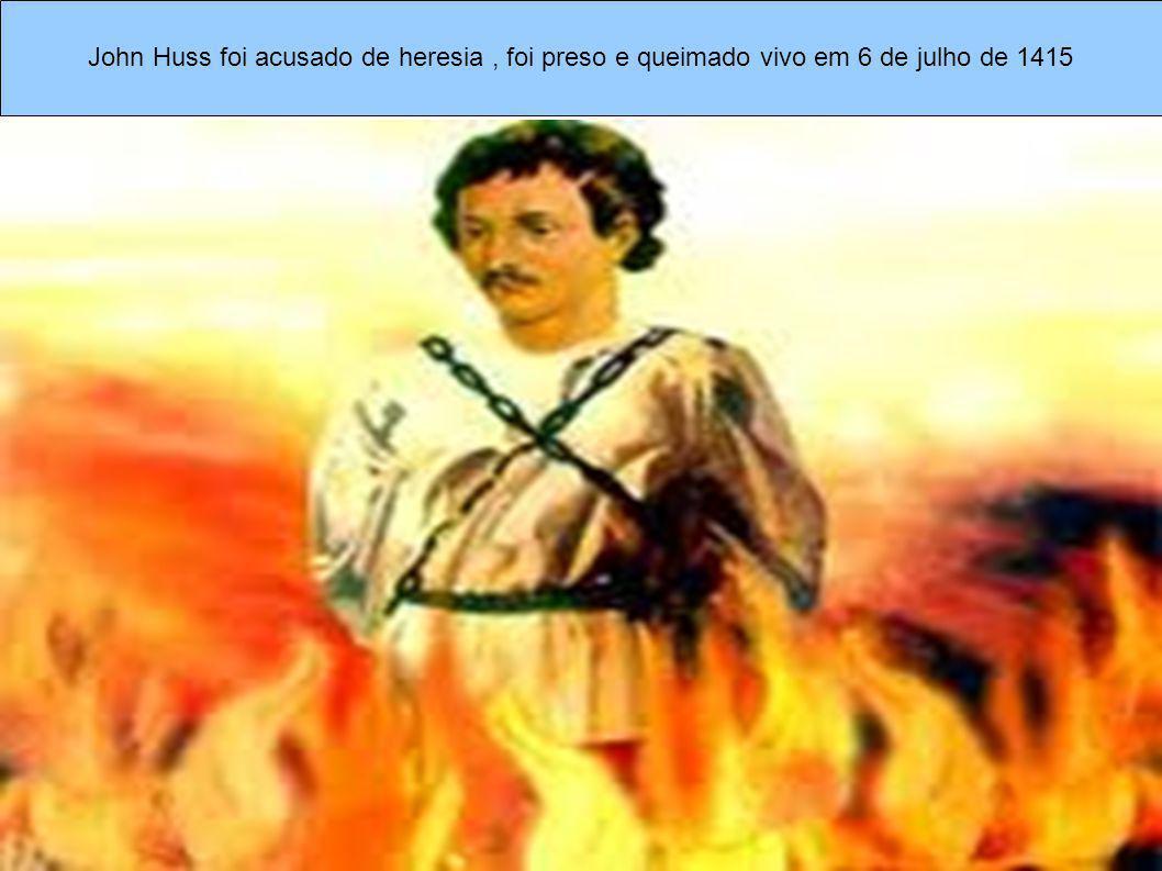 John Huss foi acusado de heresia , foi preso e queimado vivo em 6 de julho de 1415