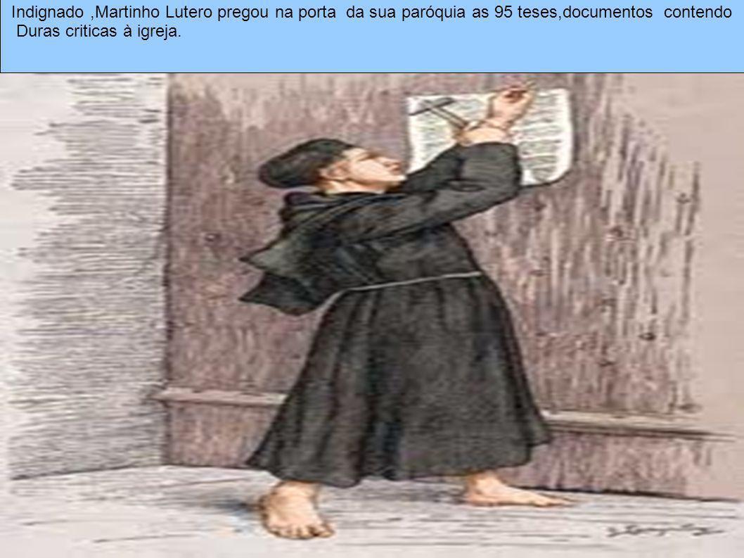 Indignado ,Martinho Lutero pregou na porta da sua paróquia as 95 teses,documentos contendo