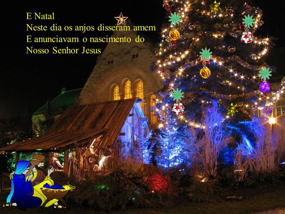 E Natal Neste dia os anjos disseram amem E anunciavam o nascimento do Nosso Senhor Jesus