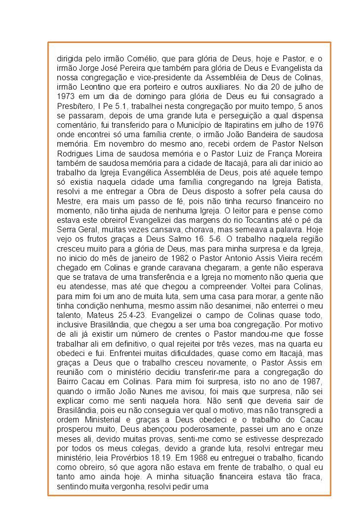 dirigida pelo irmão Cornélio, que para glória de Deus, hoje e Pastor, e o irmão Jorge José Pereira que também para glória de Deus e Evangelista da nossa congregação e vice-presidente da Assembléia de Deus de Colinas, irmão Leontino que era porteiro e outros auxiliares.