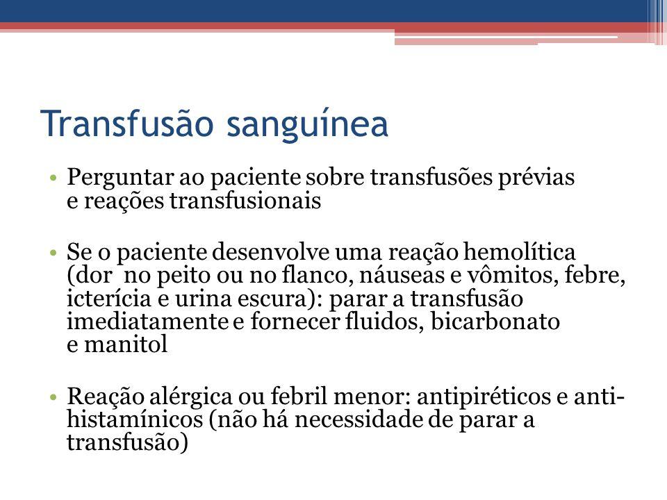 Transfusão sanguínea Perguntar ao paciente sobre transfusões prévias e reações transfusionais.