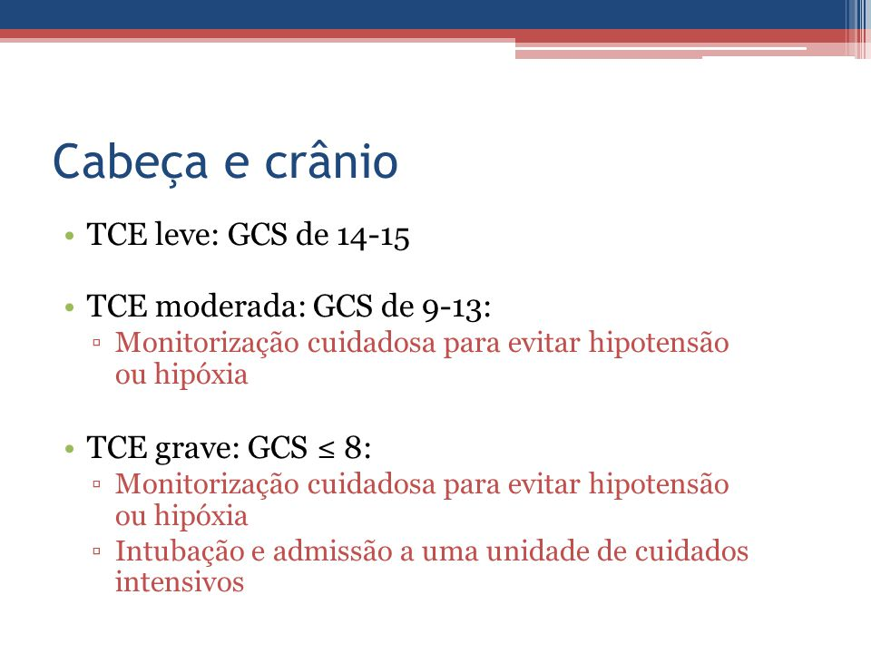 Cabeça e crânio TCE leve: GCS de 14-15 TCE moderada: GCS de 9-13: