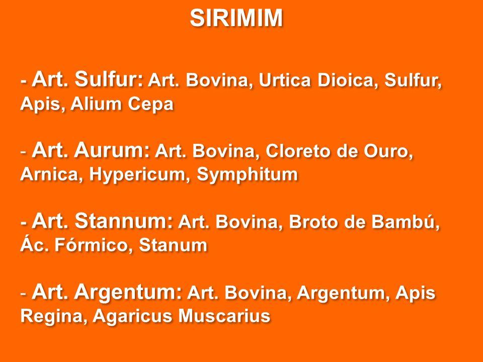SIRIMIM - Art. Sulfur: Art. Bovina, Urtica Dioica, Sulfur, Apis, Alium Cepa. Art. Aurum: Art. Bovina, Cloreto de Ouro, Arnica, Hypericum, Symphitum.