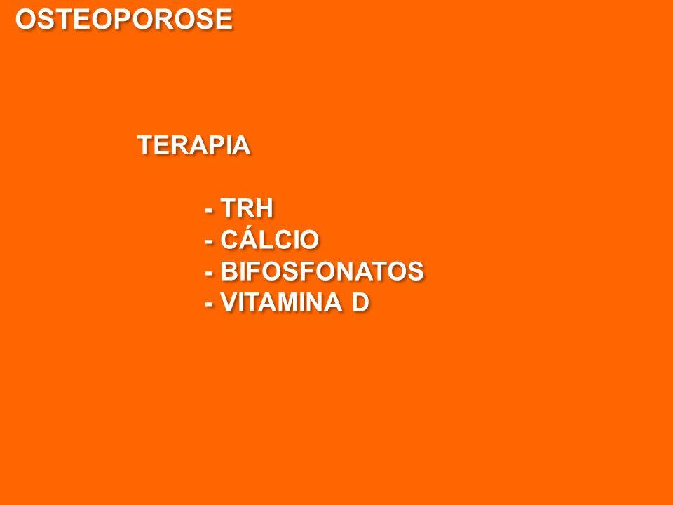 OSTEOPOROSE TERAPIA - TRH - CÁLCIO - BIFOSFONATOS - VITAMINA D