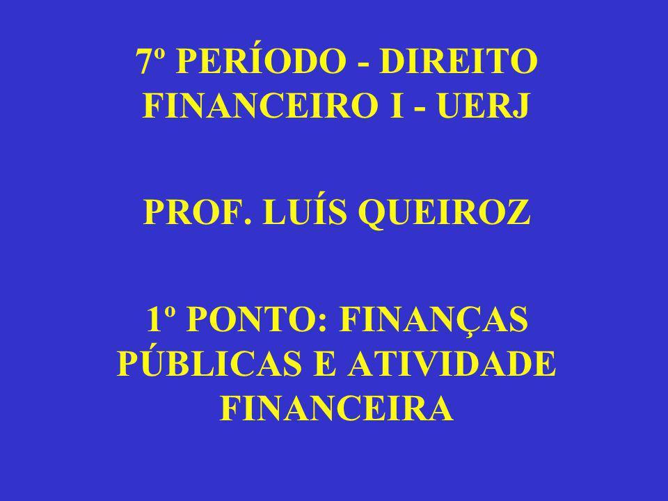 7º PERÍODO - DIREITO FINANCEIRO I - UERJ PROF. LUÍS QUEIROZ