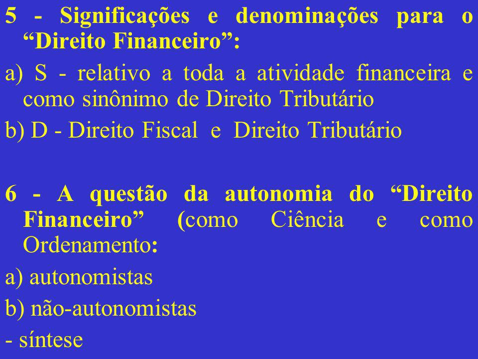 5 - Significações e denominações para o Direito Financeiro :