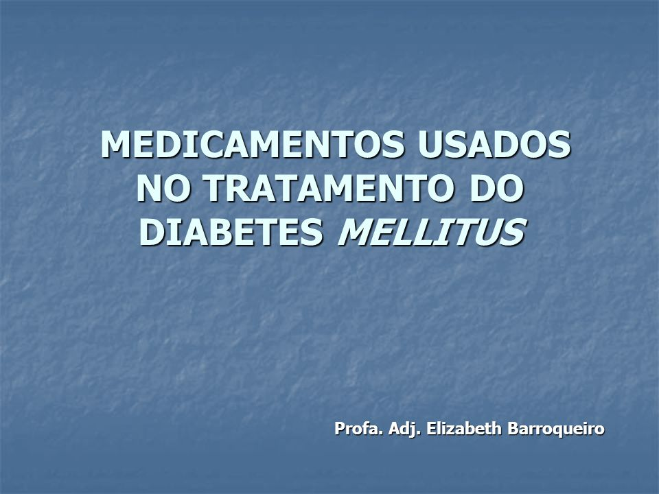 MEDICAMENTOS USADOS NO TRATAMENTO DO DIABETES MELLITUS