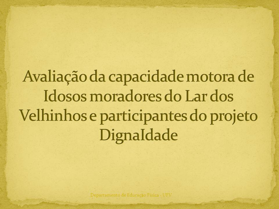 Avaliação da capacidade motora de Idosos moradores do Lar dos Velhinhos e participantes do projeto DignaIdade