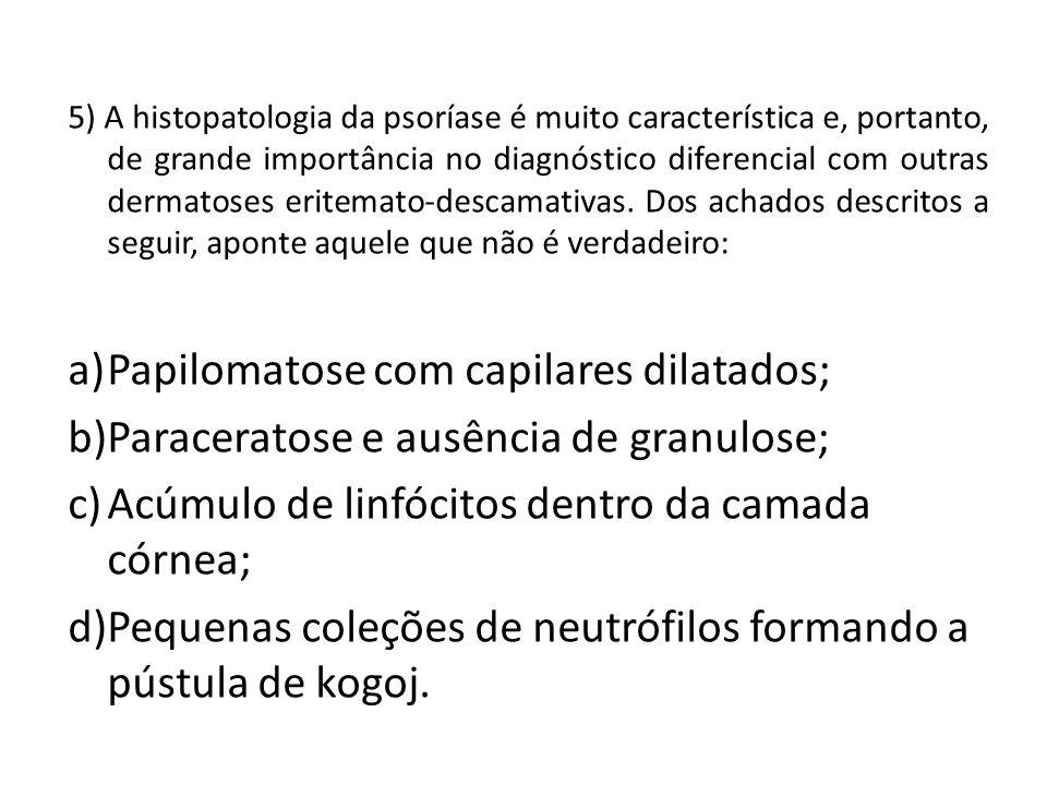 Papilomatose com capilares dilatados;