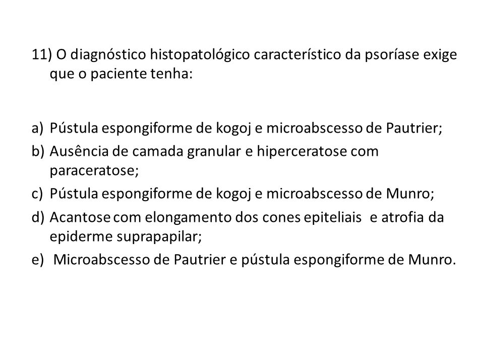 11) O diagnóstico histopatológico característico da psoríase exige que o paciente tenha: