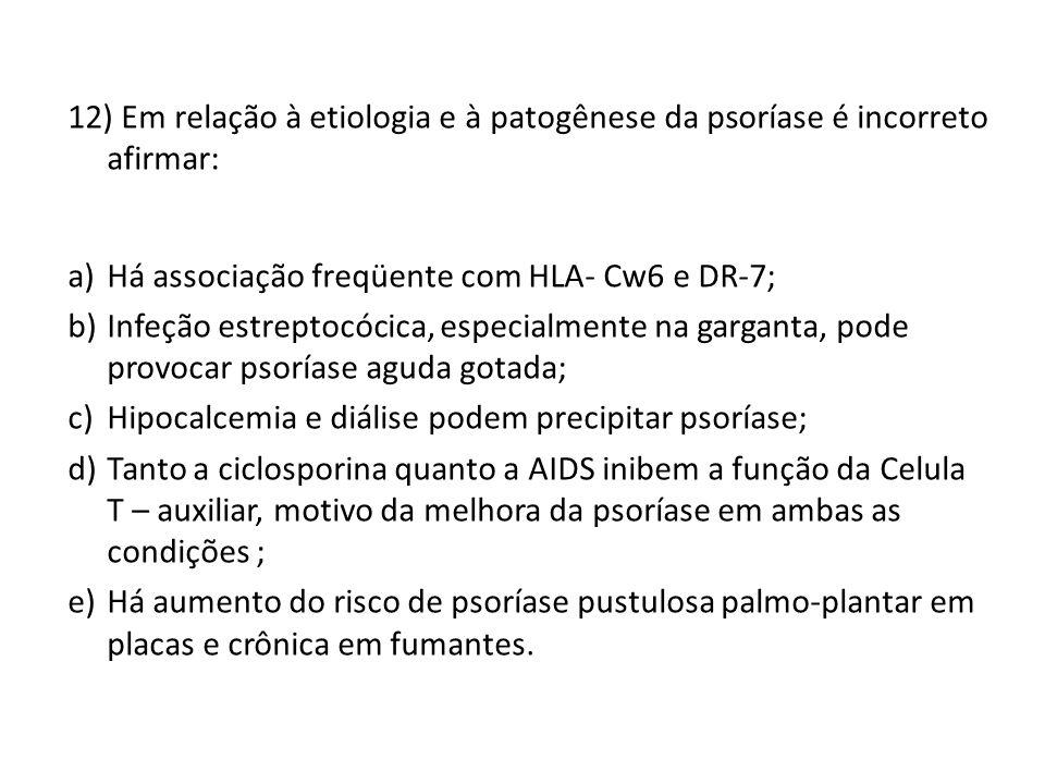 12) Em relação à etiologia e à patogênese da psoríase é incorreto afirmar: