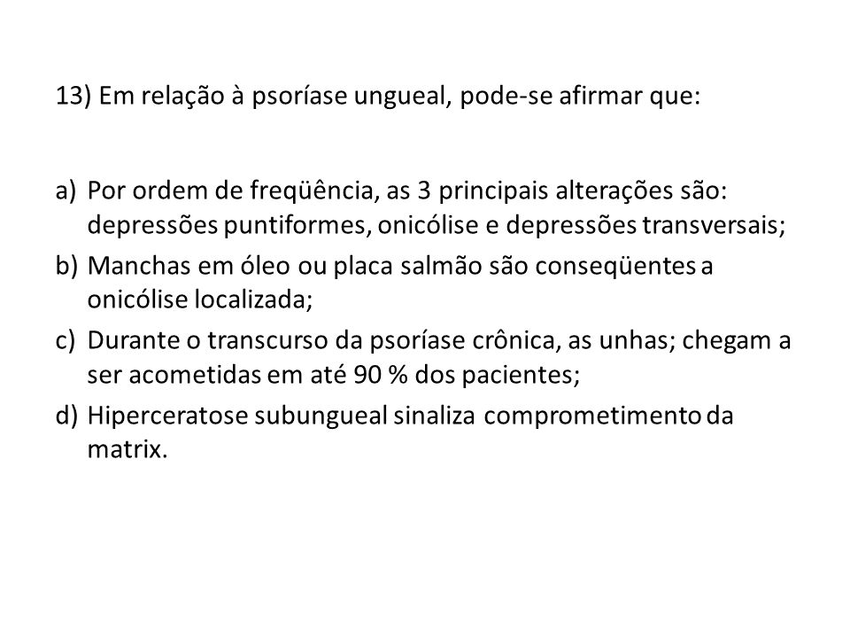 13) Em relação à psoríase ungueal, pode-se afirmar que: