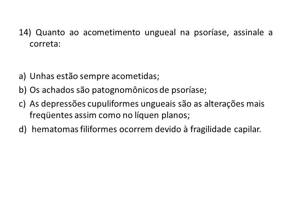 14) Quanto ao acometimento ungueal na psoríase, assinale a correta: